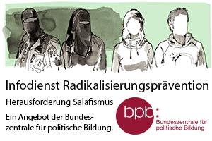Infodienst Radikalisierungsprävention – Herausforderung Salafismus - Ein Angebot der Bundeszentrale für politische Bildung